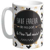 Grand Mug Sauf erreur de ma part Le Père Noël existe ! collection Mugs petits messages