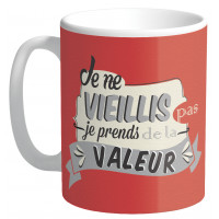 Mug JE NE VIEILLIS PAS JE PRENDS DE LA VALEUR collection Mugs petits messages