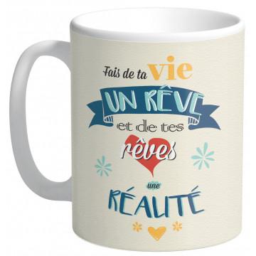 Mug FAIS DE TA VIE UN RÊVE ET DE TES RÊVES UNE RÉALITÉ collection Mugs petits messages