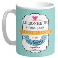 Mug LE BONHEUR C'EST D'AIMER CE QUE L'ON A collection Mugs petits messages