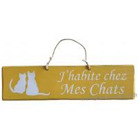 """Plaque en bois """" J'habite chez mes chats """" fond Jaune"""